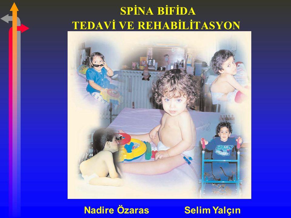 SPİNA BİFİDA TEDAVİ VE REHABİLİTASYON Nadire Özaras Selim Yalçın