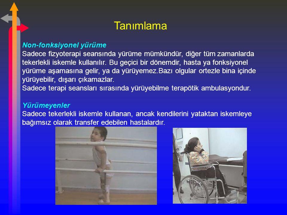 Tanımlama Non-fonksiyonel yürüme Sadece fizyoterapi seansında yürüme mümkündür, diğer tüm zamanlarda tekerlekli iskemle kullanılır.