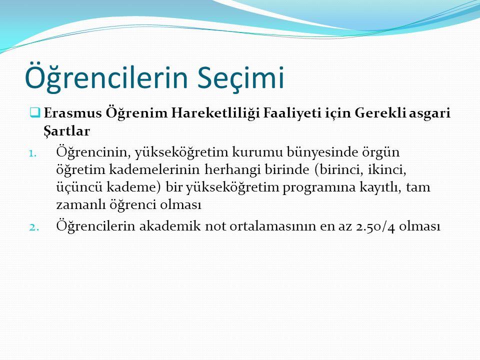 Öğrencilerin Seçimi  Erasmus Öğrenim Hareketliliği Faaliyeti için Gerekli asgari Şartlar 1. Öğrencinin, yükseköğretim kurumu bünyesinde örgün öğretim