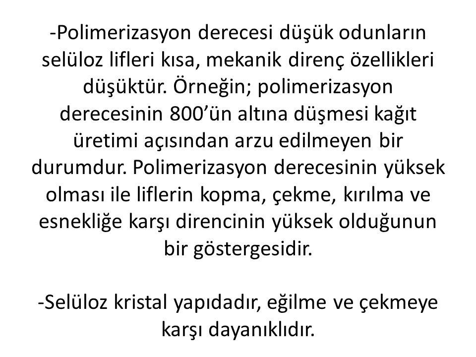 -Polimerizasyon derecesi düşük odunların selüloz lifleri kısa, mekanik direnç özellikleri düşüktür. Örneğin; polimerizasyon derecesinin 800'ün altına