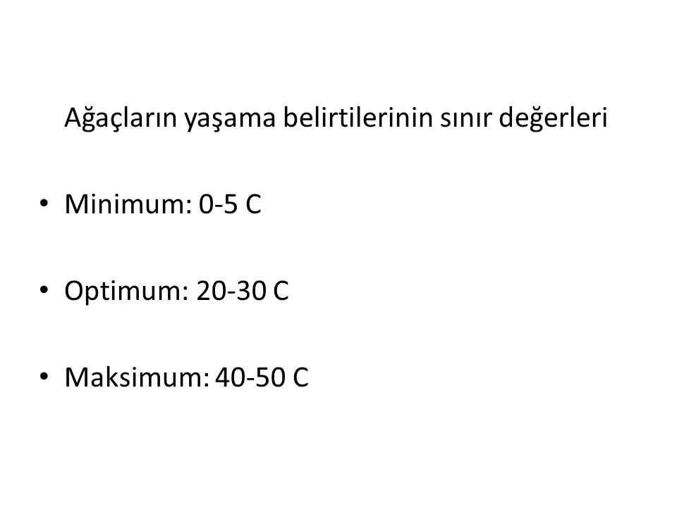 Ağaçların yaşama belirtilerinin sınır değerleri Minimum: 0-5 C Optimum: 20-30 C Maksimum: 40-50 C