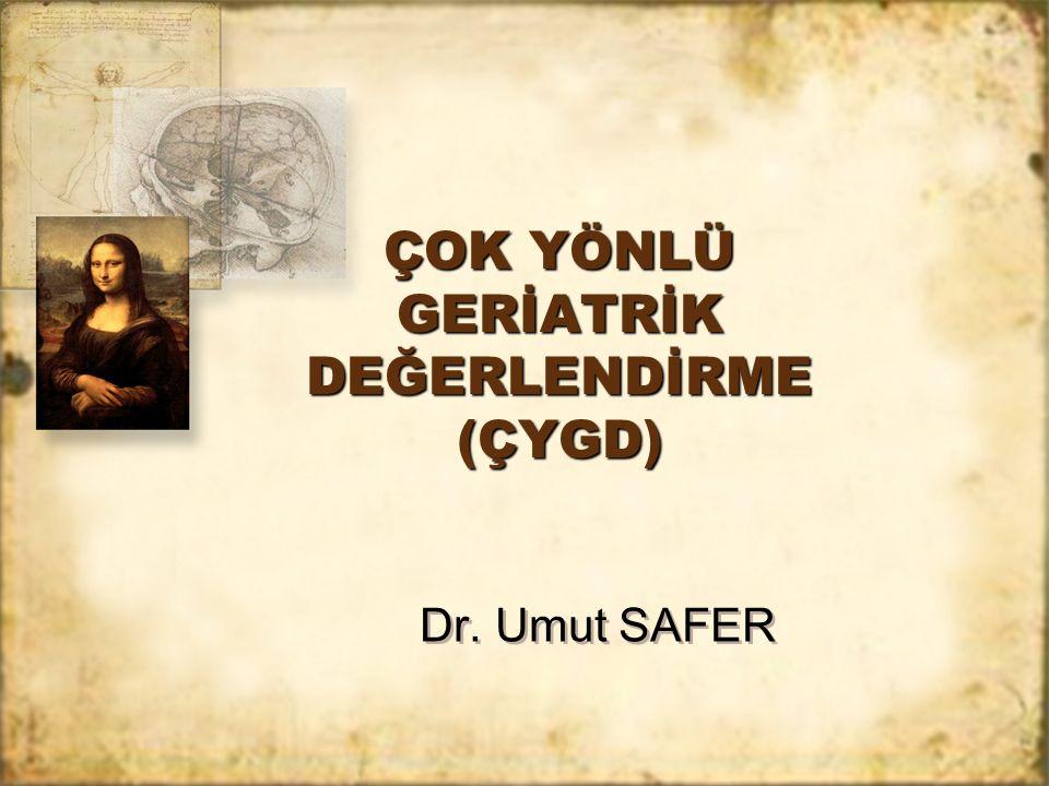 Dr. Umut SAFER ÇOK YÖNLÜ GERİATRİK DEĞERLENDİRME (ÇYGD)