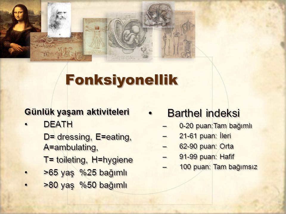 Fonksiyonellik Günlük yaşam aktiviteleri DEATH D= dressing, E=eating, A=ambulating, T= toileting, H=hygiene >65 yaş %25 bağımlı >80 yaş %50 bağımlı Gü