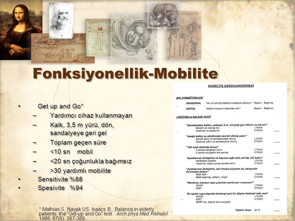 Fonksiyonellik-Mobilite Get up and Go* –Yardımcı cihaz kullanmayan –Kalk, 3,5 m yürü, dön, sandalyeye geri gel –Toplam geçen süre –<10 snmobil –<20 sn