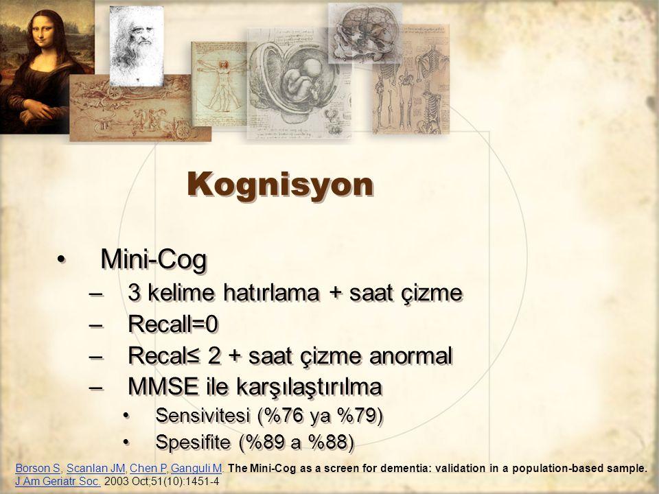 Kognisyon Mini-Cog –3 kelime hatırlama + saat çizme –Recall=0 –Recal≤ 2 + saat çizme anormal –MMSE ile karşılaştırılma Sensivitesi (%76 ya %79) Spesif