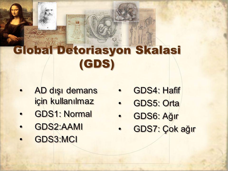 Global Detoriasyon Skalasi (GDS) AD dışı demans için kullanılmaz GDS1: Normal GDS2:AAMI GDS3:MCI AD dışı demans için kullanılmaz GDS1: Normal GDS2:AAM