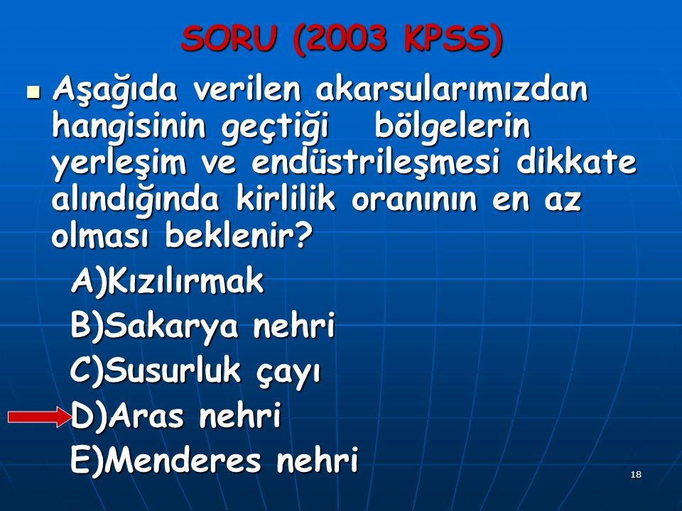 18 SORU (2003 KPSS) Aşağıda verilen akarsularımızdan hangisinin geçtiği bölgelerin yerleşim ve endüstrileşmesi dikkate alındığında kirlilik oranının en az olması beklenir.