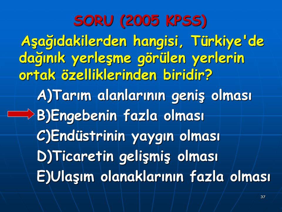 37 SORU (2005 KPSS) Aşağıdakilerden hangisi, Türkiye de dağınık yerleşme görülen yerlerin ortak özelliklerinden biridir.