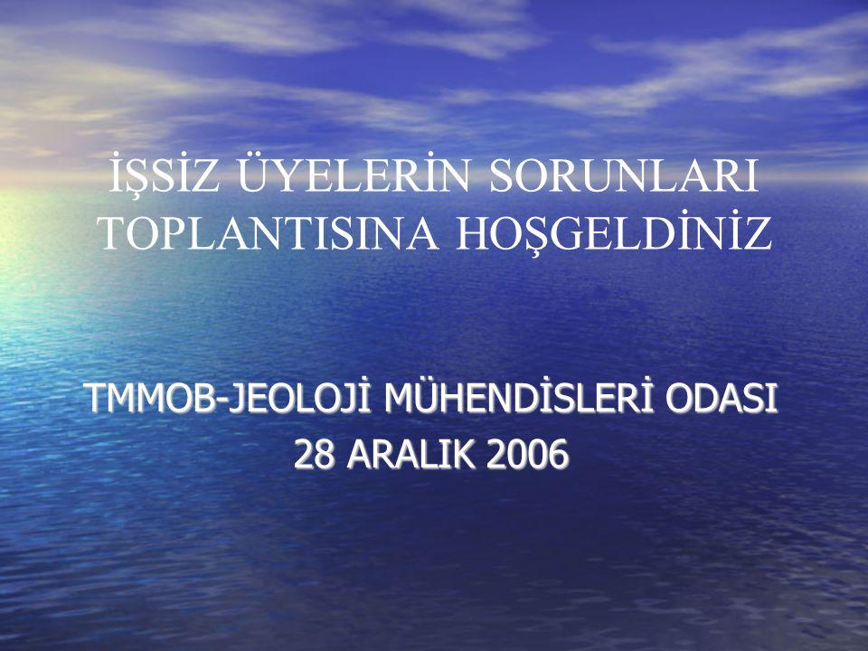 İŞSİZ ÜYELERİN SORUNLARI TOPLANTISINA HOŞGELDİNİZ TMMOB-JEOLOJİ MÜHENDİSLERİ ODASI 28 ARALIK 2006