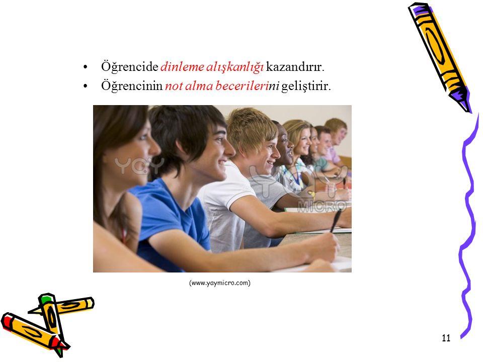 11 Öğrencide dinleme alışkanlığı kazandırır. Öğrencinin not alma becerilerini geliştirir.