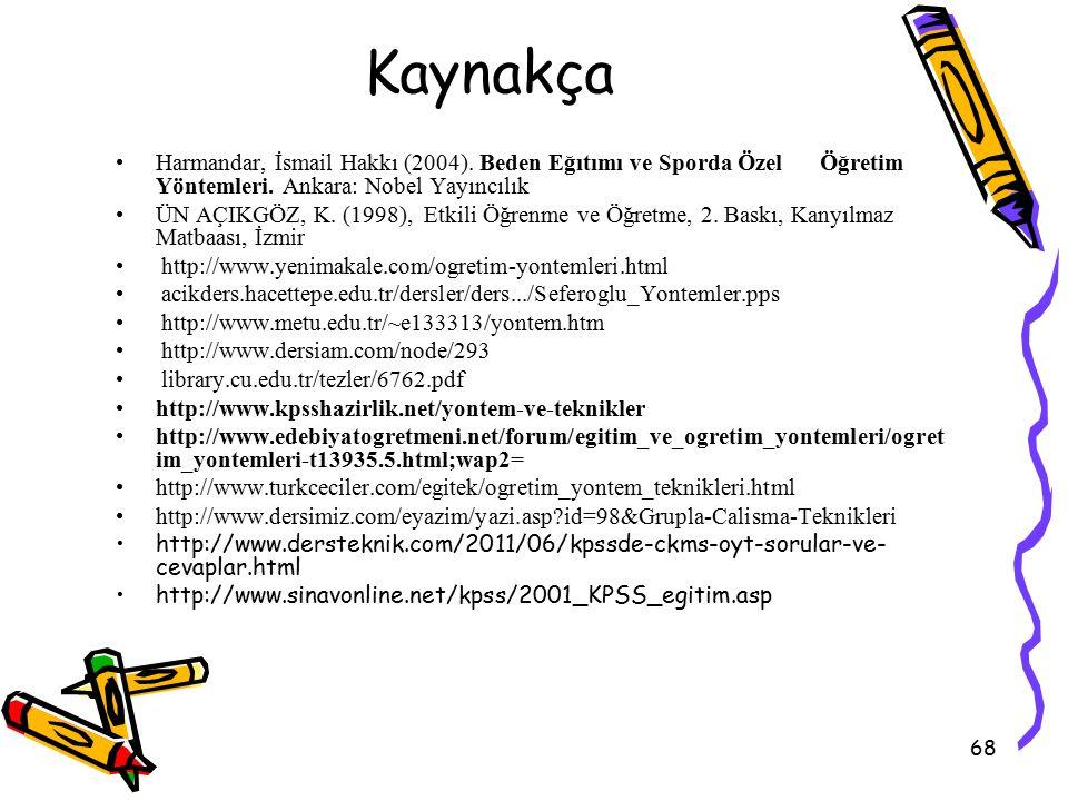 68 Kaynakça Harmandar, İsmail Hakkı (2004). Beden Eğıtımı ve Sporda Özel Öğretim Yöntemleri.