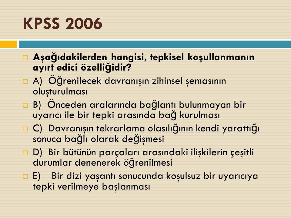 KPSS 2006  Aşa ğ ıdakilerden hangisi, tepkisel koşullanmanın ayırt edici özelli ğ idir.