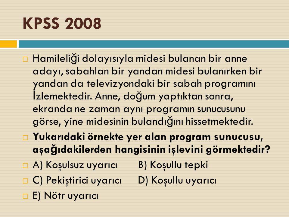 KPSS 2008  Hamileli ğ i dolayısıyla midesi bulanan bir anne adayı, sabahlan bir yandan midesi bulanırken bir yandan da televizyondaki bir sabah programını İ zlemektedir.