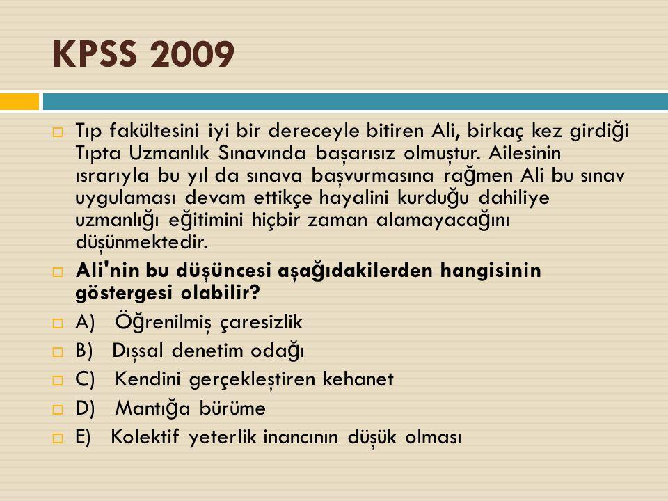 KPSS 2009  Tıp fakültesini iyi bir dereceyle bitiren Ali, birkaç kez girdi ğ i Tıpta Uzmanlık Sınavında başarısız olmuştur.