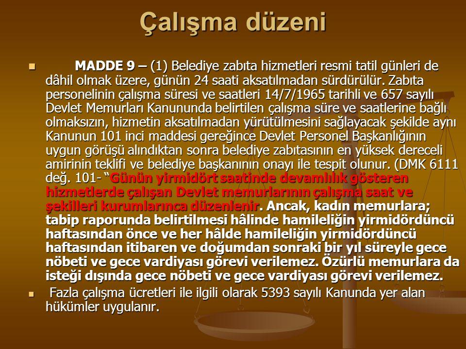 Çalışma düzeni MADDE 9 – (1) Belediye zabıta hizmetleri resmi tatil günleri de dâhil olmak üzere, günün 24 saati aksatılmadan sürdürülür. Zabıta perso