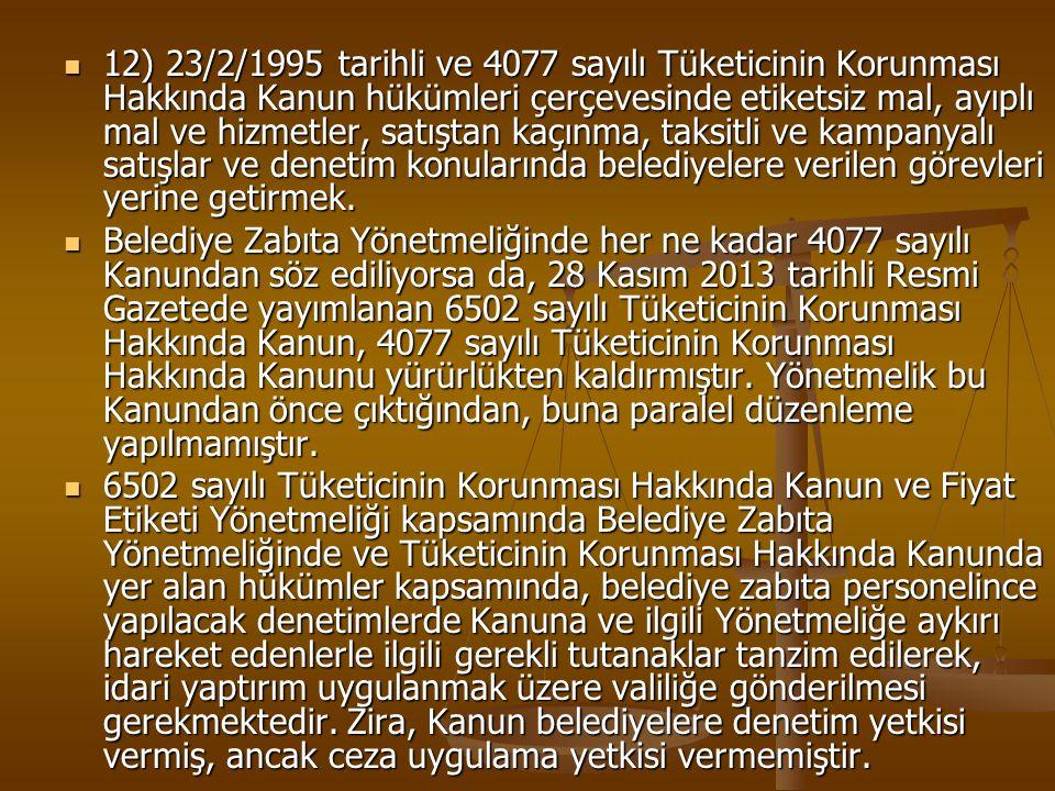 12) 23/2/1995 tarihli ve 4077 sayılı Tüketicinin Korunması Hakkında Kanun hükümleri çerçevesinde etiketsiz mal, ayıplı mal ve hizmetler, satıştan kaçı