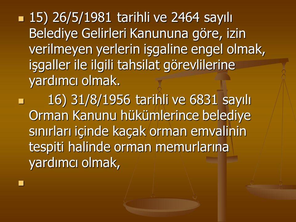 15) 26/5/1981 tarihli ve 2464 sayılı Belediye Gelirleri Kanununa göre, izin verilmeyen yerlerin işgaline engel olmak, işgaller ile ilgili tahsilat gör