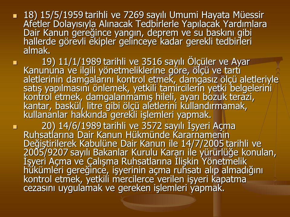 18) 15/5/1959 tarihli ve 7269 sayılı Umumi Hayata Müessir Afetler Dolayısıyla Alınacak Tedbirlerle Yapılacak Yardımlara Dair Kanun gereğince yangın, d