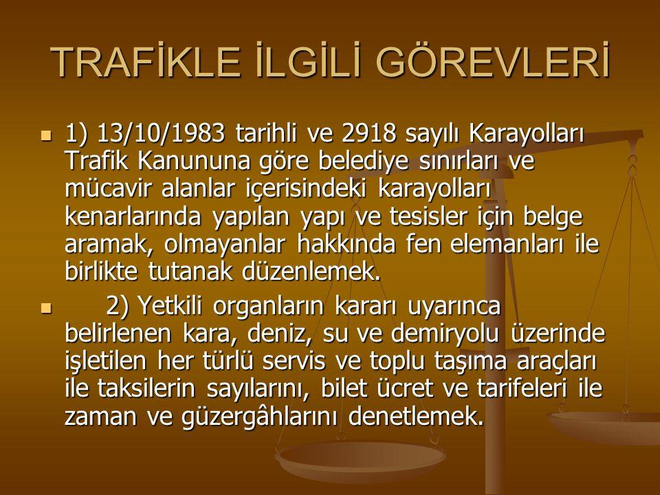 TRAFİKLE İLGİLİ GÖREVLERİ 1) 13/10/1983 tarihli ve 2918 sayılı Karayolları Trafik Kanununa göre belediye sınırları ve mücavir alanlar içerisindeki kar