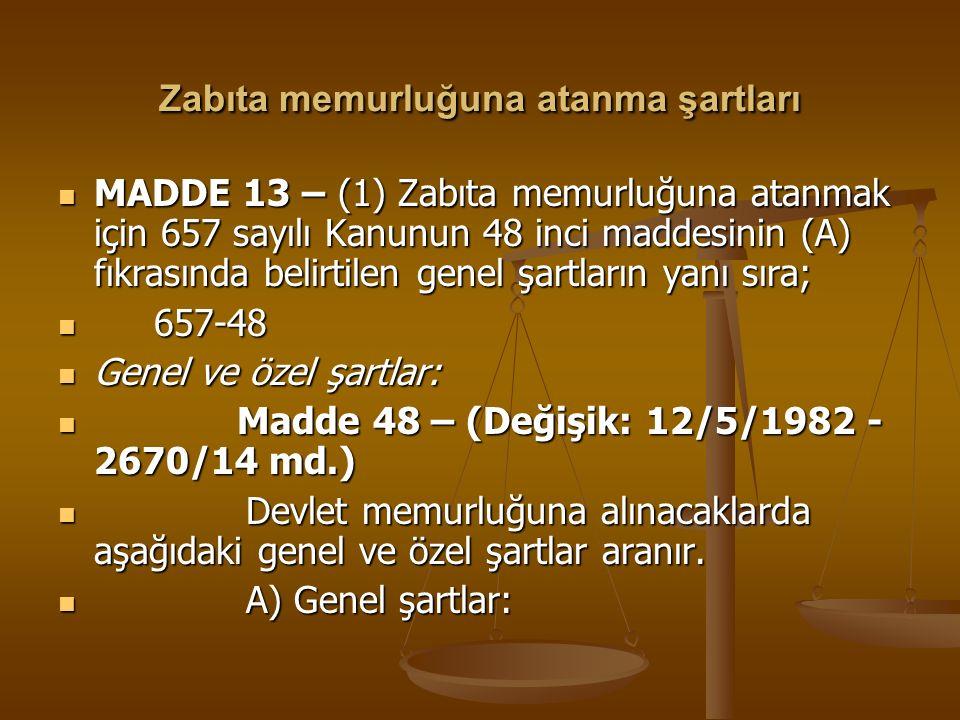 Zabıta memurluğuna atanma şartları MADDE 13 – (1) Zabıta memurluğuna atanmak için 657 sayılı Kanunun 48 inci maddesinin (A) fıkrasında belirtilen gene