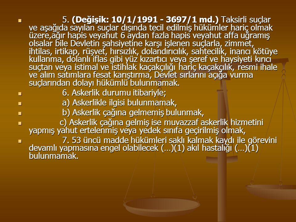 5. (Değişik: 10/1/1991 - 3697/1 md.) Taksirli suçlar ve aşağıda sayılan suçlar dışında tecil edilmiş hükümler hariç olmak üzere,ağır hapis veyahut 6 a