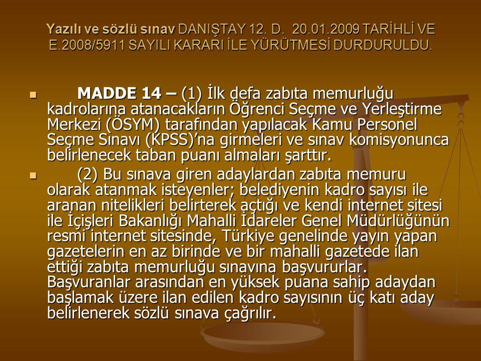 Yazılı ve sözlü sınav DANIŞTAY 12. D. 20.01.2009 TARİHLİ VE E.2008/5911 SAYILI KARARI İLE YÜRÜTMESİ DURDURULDU. MADDE 14 – (1) İlk defa zabıta memurlu