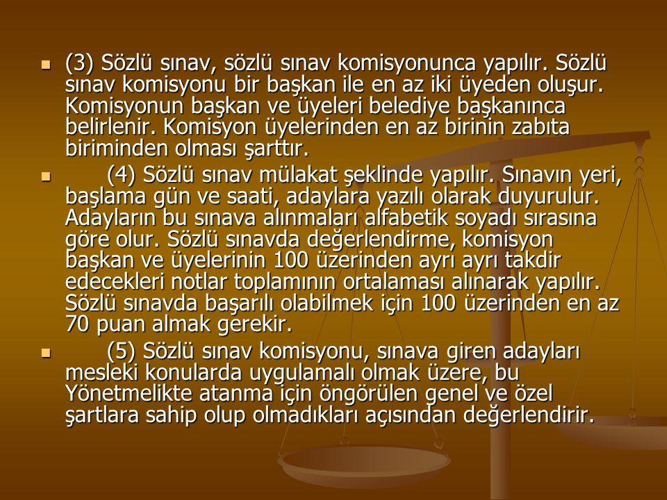 (3) Sözlü sınav, sözlü sınav komisyonunca yapılır. Sözlü sınav komisyonu bir başkan ile en az iki üyeden oluşur. Komisyonun başkan ve üyeleri belediye