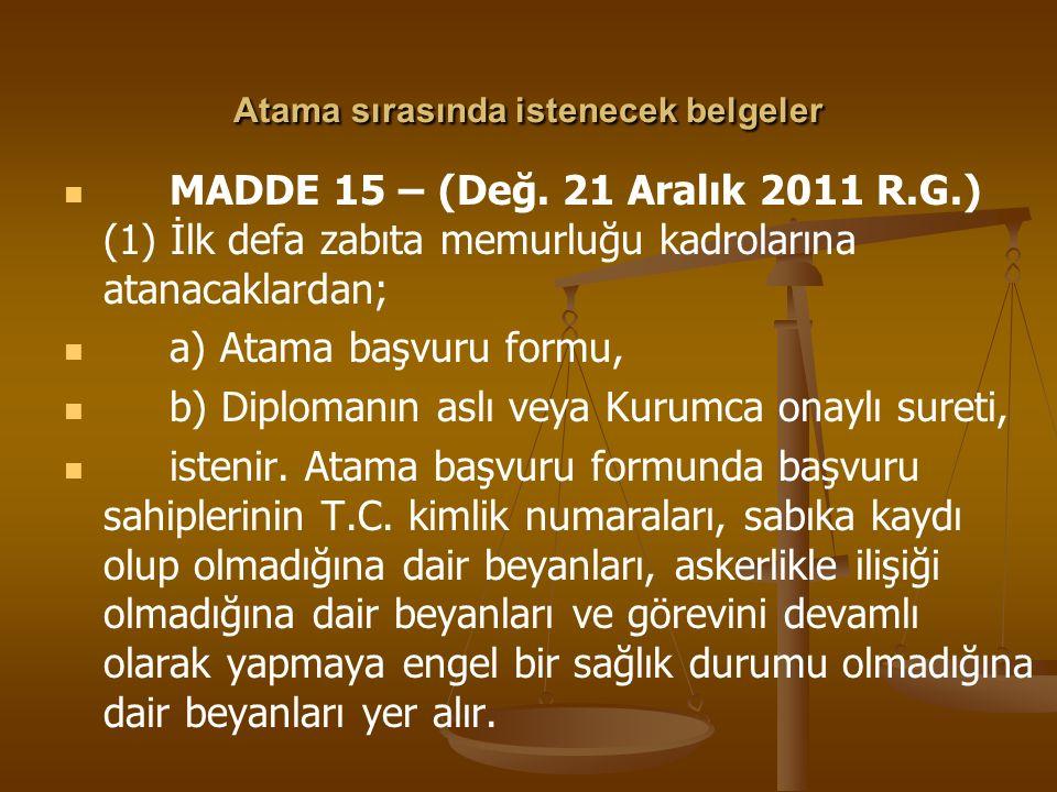 Atama sırasında istenecek belgeler MADDE 15 – (Değ. 21 Aralık 2011 R.G.) (1) İlk defa zabıta memurluğu kadrolarına atanacaklardan; a) Atama başvuru fo
