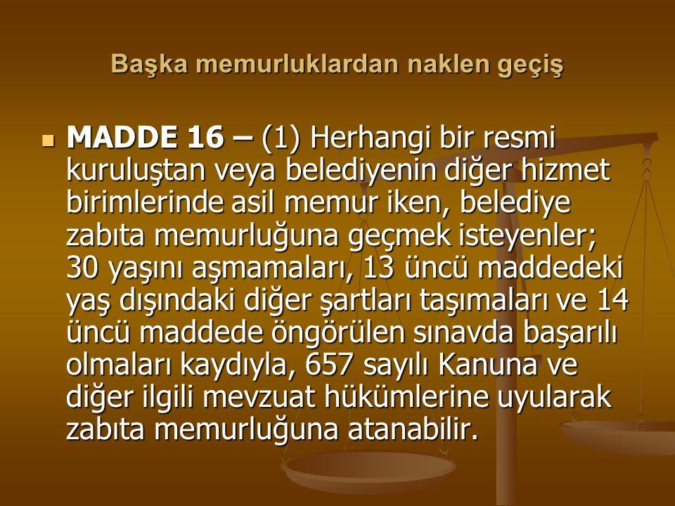 Başka memurluklardan naklen geçiş MADDE 16 – (1) Herhangi bir resmi kuruluştan veya belediyenin diğer hizmet birimlerinde asil memur iken, belediye za