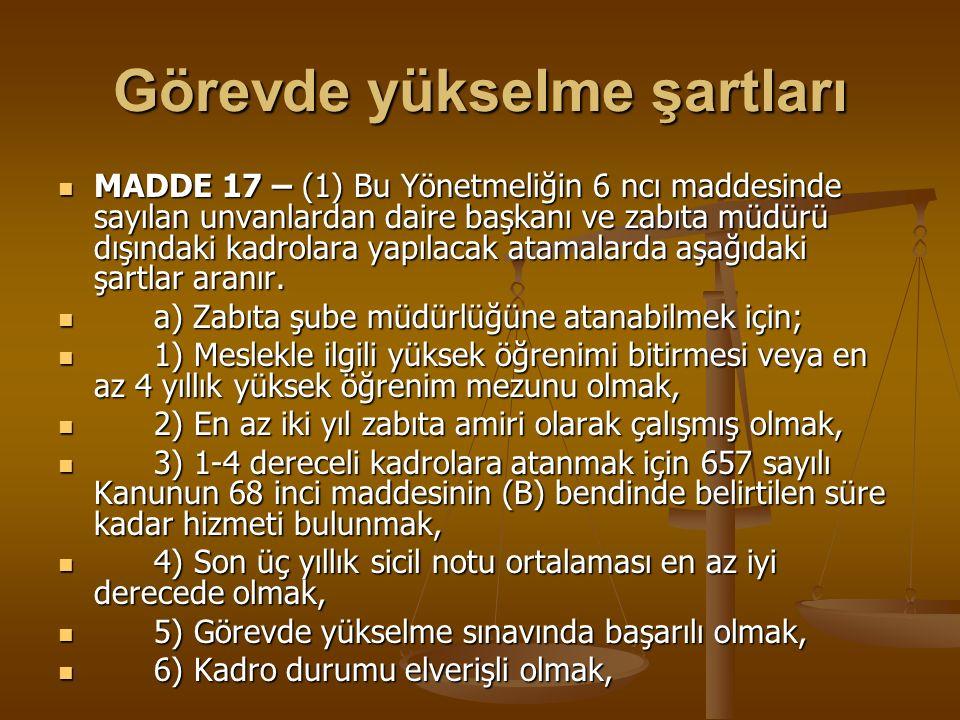 Görevde yükselme şartları MADDE 17 – (1) Bu Yönetmeliğin 6 ncı maddesinde sayılan unvanlardan daire başkanı ve zabıta müdürü dışındaki kadrolara yapıl