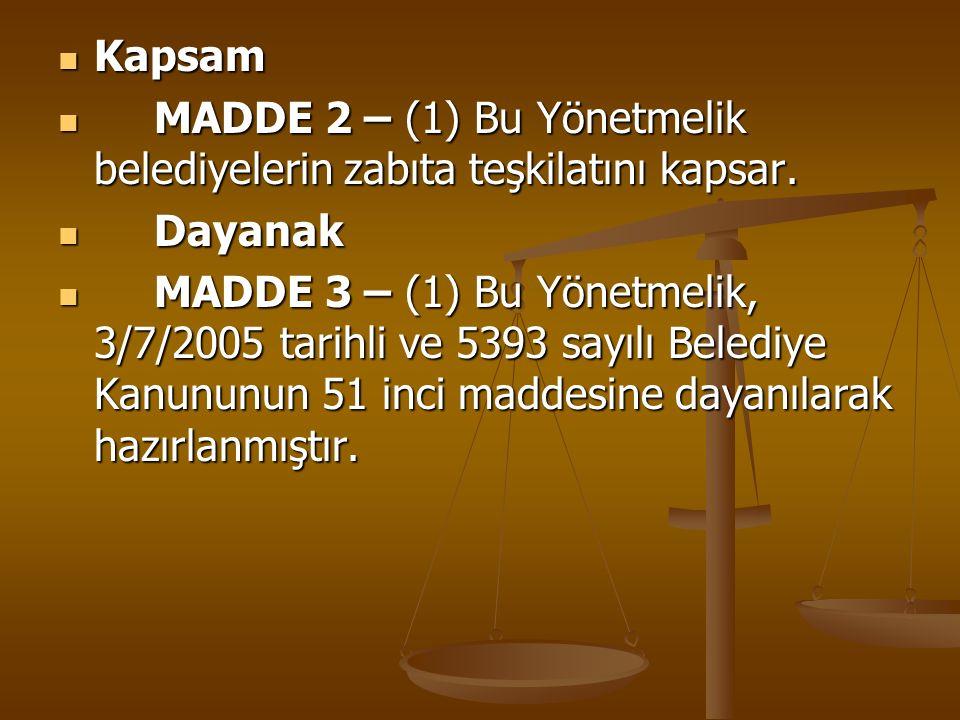 Kapsam Kapsam MADDE 2 – (1) Bu Yönetmelik belediyelerin zabıta teşkilatını kapsar. MADDE 2 – (1) Bu Yönetmelik belediyelerin zabıta teşkilatını kapsar