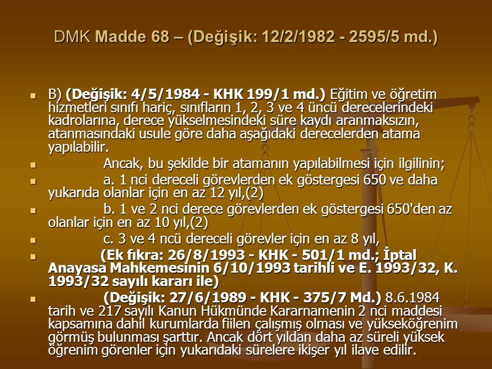 DMK Madde 68 – (Değişik: 12/2/1982 - 2595/5 md.) B) (Değişik: 4/5/1984 - KHK 199/1 md.) Eğitim ve öğretim hizmetleri sınıfı hariç, sınıfların 1, 2, 3