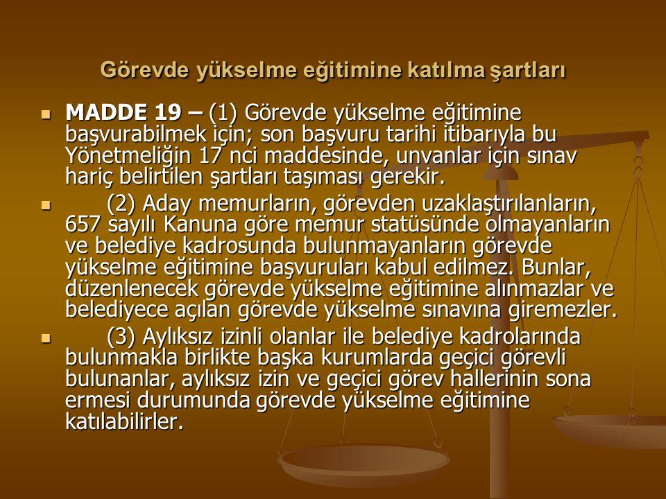 Görevde yükselme eğitimine katılma şartları MADDE 19 – (1) Görevde yükselme eğitimine başvurabilmek için; son başvuru tarihi itibarıyla bu Yönetmeliği