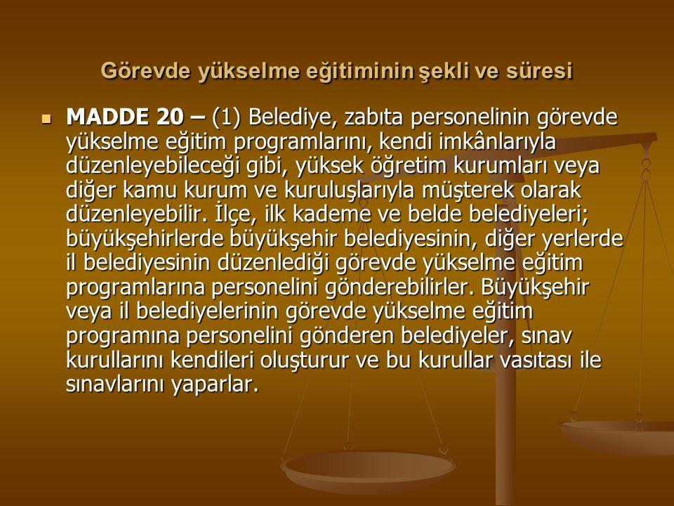 Görevde yükselme eğitiminin şekli ve süresi MADDE 20 – (1) Belediye, zabıta personelinin görevde yükselme eğitim programlarını, kendi imkânlarıyla düz