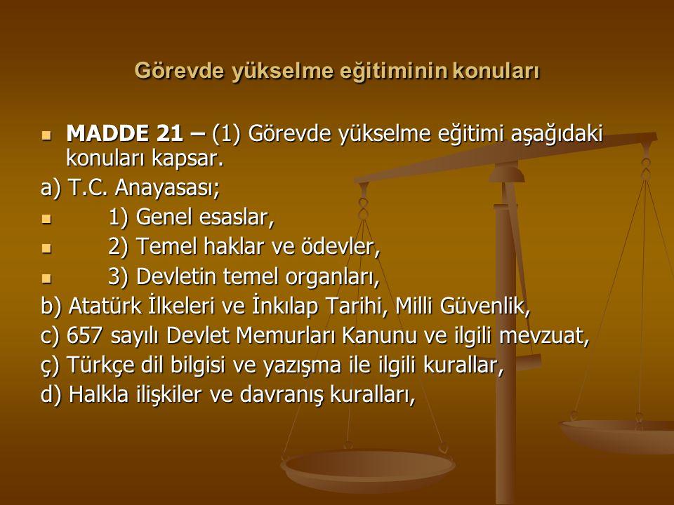 Görevde yükselme eğitiminin konuları MADDE 21 – (1) Görevde yükselme eğitimi aşağıdaki konuları kapsar. MADDE 21 – (1) Görevde yükselme eğitimi aşağıd