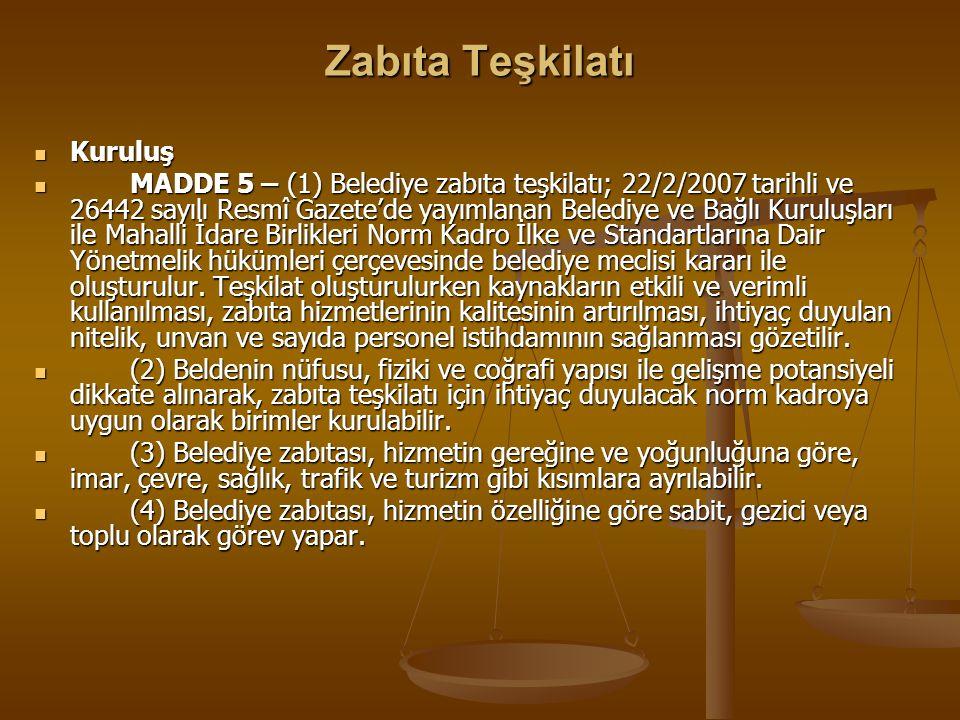 Zabıta Teşkilatı Kuruluş Kuruluş MADDE 5 – (1) Belediye zabıta teşkilatı; 22/2/2007 tarihli ve 26442 sayılı Resmî Gazete'de yayımlanan Belediye ve Bağ