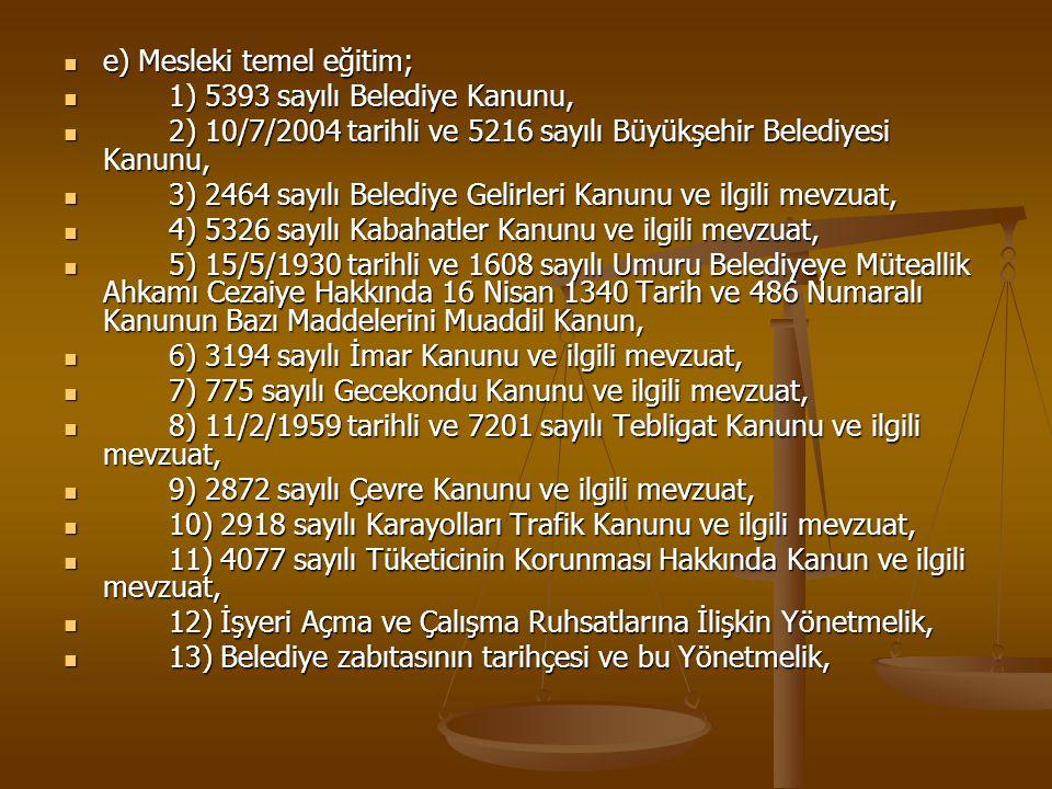 e) Mesleki temel eğitim; e) Mesleki temel eğitim; 1) 5393 sayılı Belediye Kanunu, 1) 5393 sayılı Belediye Kanunu, 2) 10/7/2004 tarihli ve 5216 sayılı