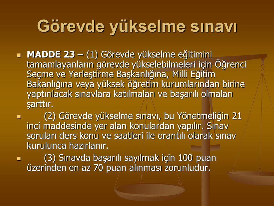 Görevde yükselme sınavı MADDE 23 – (1) Görevde yükselme eğitimini tamamlayanların görevde yükselebilmeleri için Öğrenci Seçme ve Yerleştirme Başkanlığ