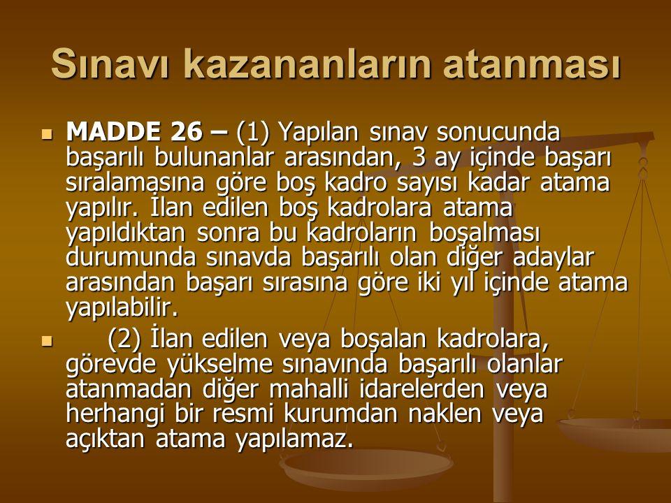 Sınavı kazananların atanması MADDE 26 – (1) Yapılan sınav sonucunda başarılı bulunanlar arasından, 3 ay içinde başarı sıralamasına göre boş kadro sayı