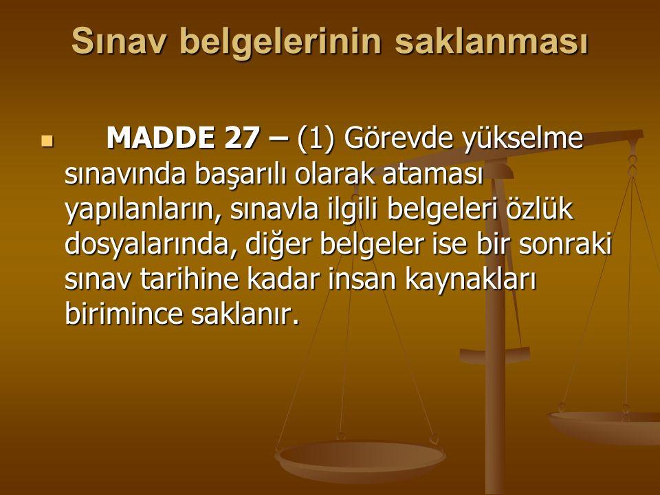 Sınav belgelerinin saklanması MADDE 27 – (1) Görevde yükselme sınavında başarılı olarak ataması yapılanların, sınavla ilgili belgeleri özlük dosyaları