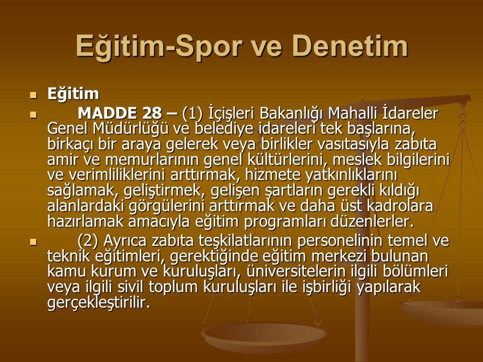 Eğitim-Spor ve Denetim Eğitim Eğitim MADDE 28 – (1) İçişleri Bakanlığı Mahalli İdareler Genel Müdürlüğü ve belediye idareleri tek başlarına, birkaçı b