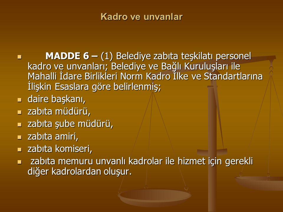 Kadro ve unvanlar MADDE 6 – (1) Belediye zabıta teşkilatı personel kadro ve unvanları; Belediye ve Bağlı Kuruluşları ile Mahalli İdare Birlikleri Norm