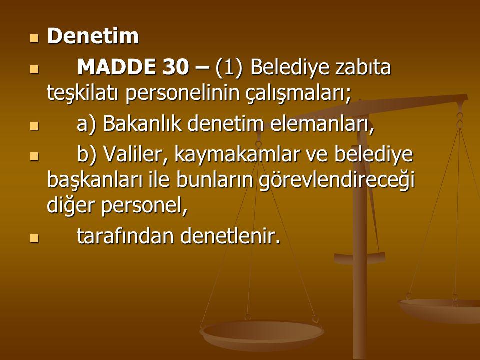 Denetim Denetim MADDE 30 – (1) Belediye zabıta teşkilatı personelinin çalışmaları; MADDE 30 – (1) Belediye zabıta teşkilatı personelinin çalışmaları;