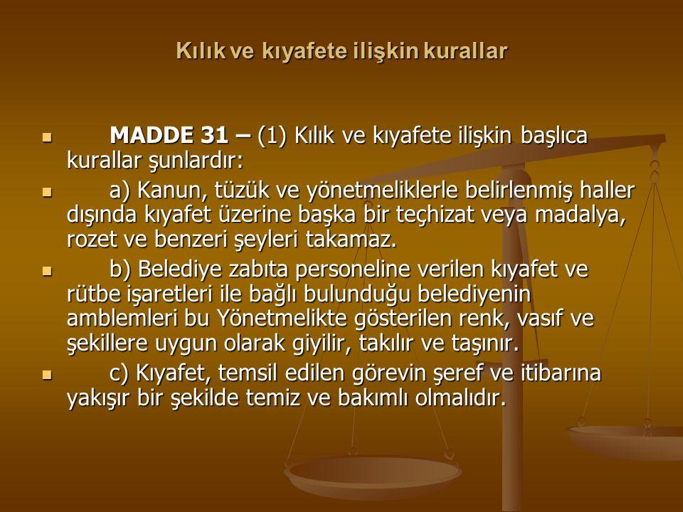Kılık ve kıyafete ilişkin kurallar MADDE 31 – (1) Kılık ve kıyafete ilişkin başlıca kurallar şunlardır: MADDE 31 – (1) Kılık ve kıyafete ilişkin başlı