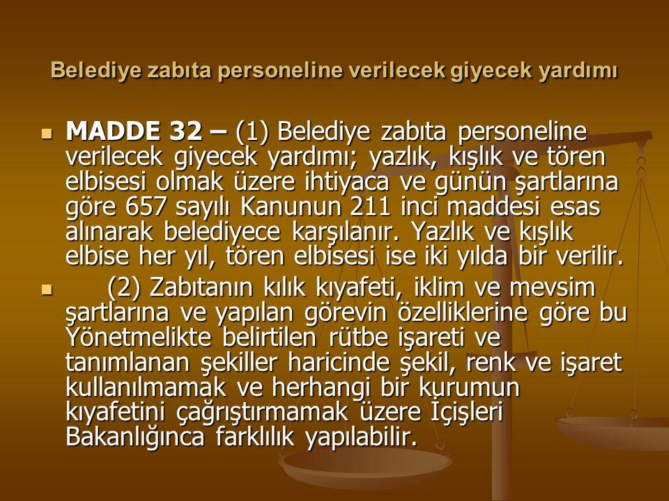 Belediye zabıta personeline verilecek giyecek yardımı MADDE 32 – (1) Belediye zabıta personeline verilecek giyecek yardımı; yazlık, kışlık ve tören el