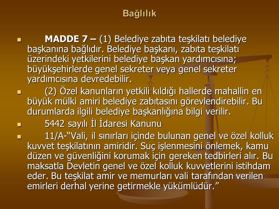 Bağlılık MADDE 7 – (1) Belediye zabıta teşkilatı belediye başkanına bağlıdır. Belediye başkanı, zabıta teşkilatı üzerindeki yetkilerini belediye başka