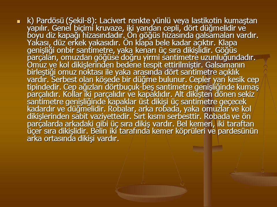 k) Pardösü (Şekil-8): Lacivert renkte yünlü veya lastikotin kumaştan yapılır. Genel biçimi kruvaze, iki yandan cepli, dört düğmelidir ve boyu diz kapa