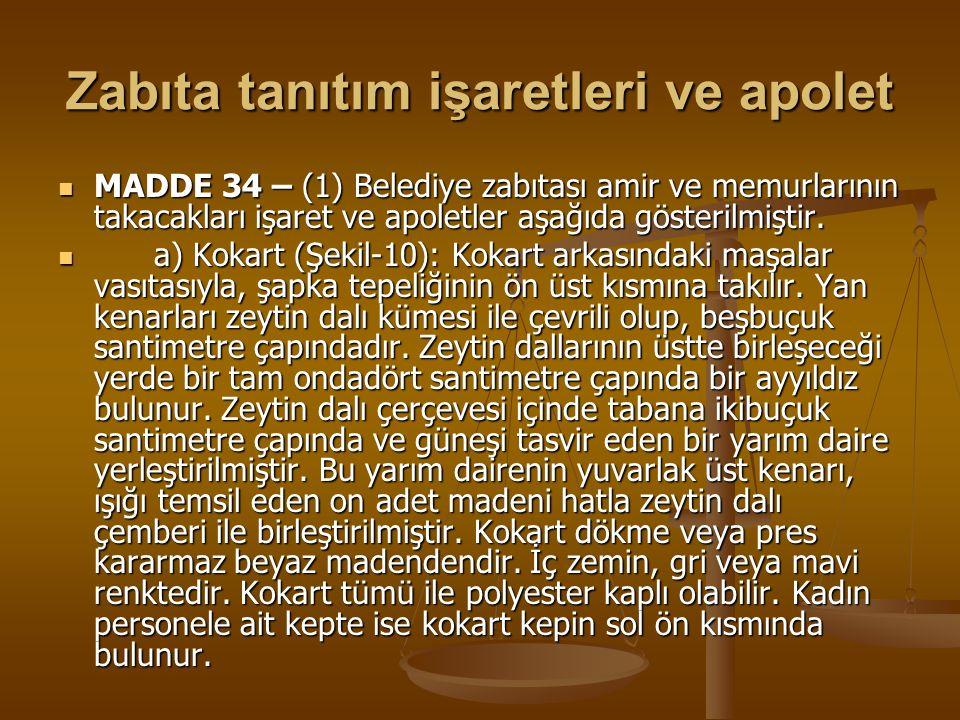 Zabıta tanıtım işaretleri ve apolet MADDE 34 – (1) Belediye zabıtası amir ve memurlarının takacakları işaret ve apoletler aşağıda gösterilmiştir. MADD