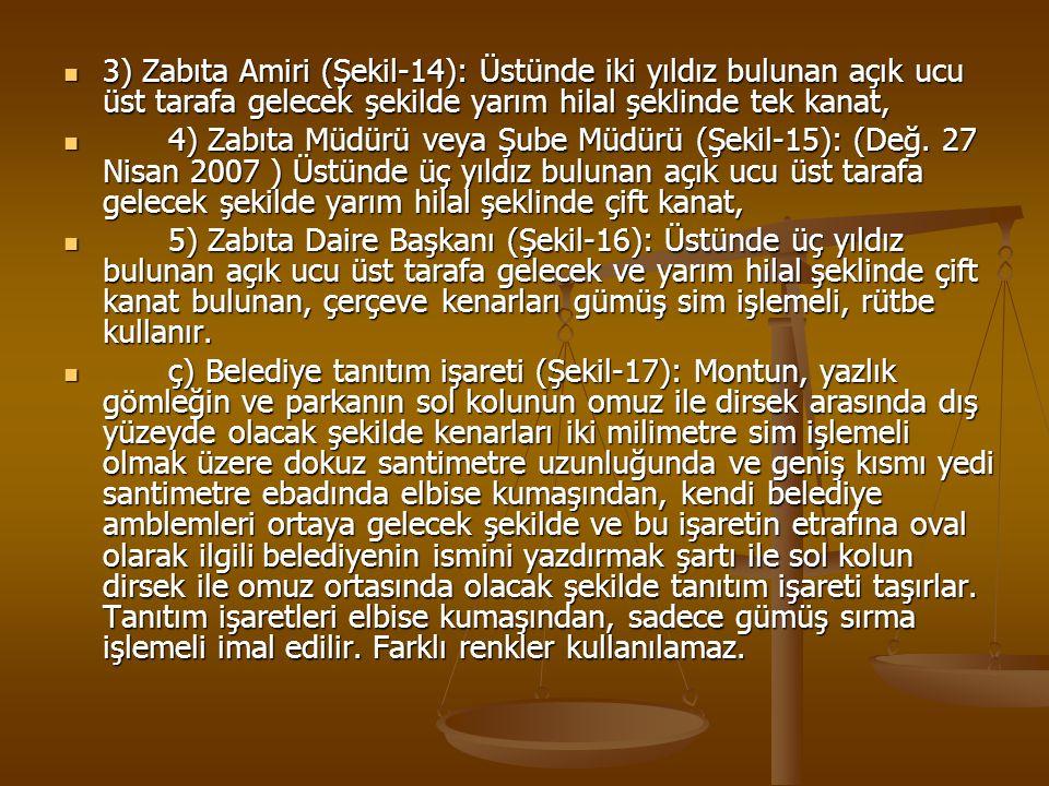 3) Zabıta Amiri (Şekil-14): Üstünde iki yıldız bulunan açık ucu üst tarafa gelecek şekilde yarım hilal şeklinde tek kanat, 3) Zabıta Amiri (Şekil-14):