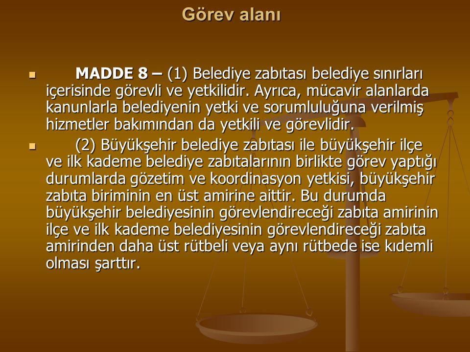 Görev alanı MADDE 8 – (1) Belediye zabıtası belediye sınırları içerisinde görevli ve yetkilidir. Ayrıca, mücavir alanlarda kanunlarla belediyenin yetk